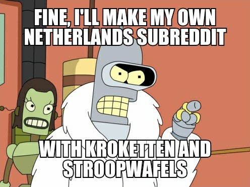 Fine, I'll make my own Netherlands subreddit With kroketten and stroopwafels