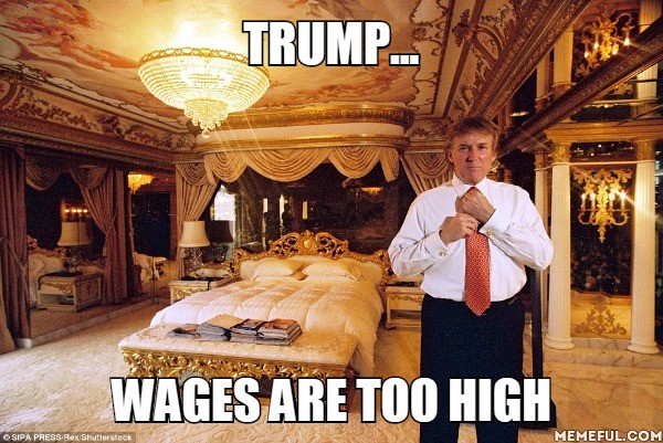 Trump... Wages are too high
